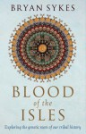 Blood of the Isles: Exploring the Genetic Roots of Our Tribal History - Bryan Sykes