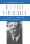 Ecumenical Academic Pastoral Work: 1931-32 - Dietrich Bonhoeffer, Victoria J. Barnett, Mark Brocker