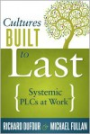 Cultures Built to Last: Systemic Plcs at Work - Richard DuFour, Michael Fullan