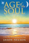 Age of the Soul: A New Way of Living from Your Soul - Jason Nelson, Melissa Lilly
