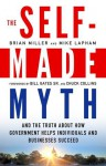 The Self-Made Myth: And the Truth about How Government Helps Individuals and Businesses Succeed - Brian Miller, Mike Lapham, Bill Gates, Chuck Collins