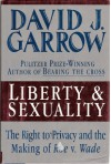 Liberty and Sexuality: The Right to Privacy and the Making of Roe V. Wade - David J. Garrow
