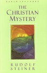 The Christian Mystery: Lectures - Rudolf Steiner