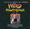 Weird Pennsylvania: Your Travel Guide to Pennsylvania's Local Legends and Best Kept Secrets - Matt Lake, Mark Moran, Mark Sceurman