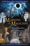 The Morning of the Magicians: Secret Societies, Conspiracies, and Vanished Civilizations - Louis Pauwels, Jacques Bergier