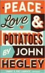 Peace, Love & Potatoes - John Hegley