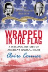 Wrapped in the Flag: A Personal History of America's Radical Right - Claire Conner