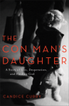 The Con Man's Daughter: A Story of Lies, Desperation, and Finding God - Candice Curry