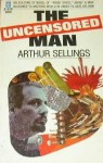 The Uncensored Man - Arthur Sellings
