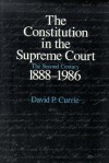The Constitution in the Supreme Court: The Second Century, 1888-1986 - David P. Currie
