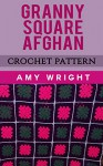 Granny Square Afghan: Crochet Pattern - Amy Wright