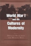 World War I and the Cultures of Modernity - Douglas Mackaman, Douglas Mackaman