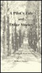 Pilots Tale and Other Stories - Robert Steiner