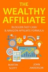 THE WEALTHY AFFILIATE (2016): Blogger Fast Cash & Amazon Affiliate Formula (2 in 1 bundle) - Martin Scott, John Anderson