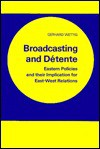 Broadcasting and Detente: Eastern Policies and Their Implication for East-West Relations - Gerhard Wettig