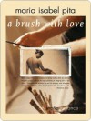 A Brush With Love - Maria Pita
