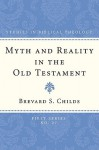 Myth And Reality In The Old Testament (Studies In Biblical Theology, First) - Brevard S. Childs