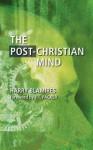 The Post-Christian Mind - Harry Blamires, J.I. Packer
