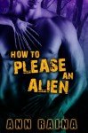 How to Please an Alien - Ann Raina
