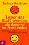 Lieber das Blatt wenden als dauernd im Frust enden: Die Strategie für den persönlichen Aufschwung (German Edition) - Barbara Berckhan, Roswitha Stein