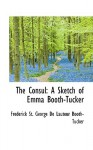 The Consul: A Sketch of Emma Booth-Tucker - Michael T. Murray