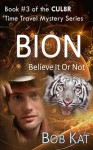 BION (Believe It Or Not) (CUL8R Time Travel Mystery, #3) - Bob Kat, Kathy Clark