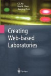 Creating Web-Based Laboratories - C.C. Ko, Ben M. Chen, Jianping Chen