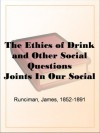 The Ethics of Drink and Other Social Questions Joints In Our Social Armour - James Runciman