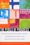 The Perils of Progress: The Health and Environmental Hazards of Modern Technology and What You Can Do about Them - John Ashton, Ron Laura