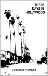 Three Days in Hollywood - Matt Burns
