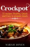 Crockpot recipes: 32 Crockpot Recipes Healthy, Quick and Easy to Prepare Meals (Crockpot recipes, Slow cooker, recipes, slow cooker recipes, Crockpot cookbook, easy recipes Book 1) - Sarah Jones