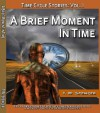 A Brief Moment In Time, Time Cycle Stories: Vol 1 - T.W. Spencer