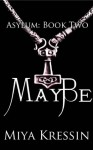 May Be (Asylum Trilogy, Book 2) - Miya Kressin