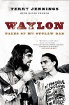 Waylon: Tales of My Outlaw Dad - Terry Jennings, David Thomas