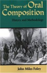 By John Miles Foley - The Theory of Oral Composition: History and Methodology: 1st (first) Edition - John Miles Foley