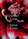 The Museum That Did Not Exist: Daniel Buren - Daniel Buren, Laurent Le Bon, Patrick Bouchain, Dorothea van Hantelmann