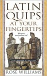 Latin Quips at Your Fingertips - Rose Williams