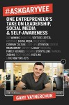 #AskGaryVee: One Entrepreneur's Take on Leadership, Social Media, and Self-Awareness - Gary Vaynerchuk
