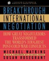 Breakthrough International Negotiation: How Great Negotiators Transformed the World's Toughest Post-Cold War Conflicts - Michael D. Watkins, Susan Rosegrant