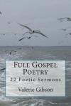 Full Gospel Poetry: 22 Poetic Sermons - Valerie Gibson