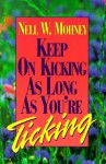 Keep on Kicking as Long as You're Ticking - Nell Mohney
