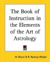 The Book of Instruction in the Elements of the Art of Astrology - أبو الريحان البيروني, R. Ramsay Wright, Al Biruni
