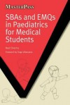 Sbas and Emqs in Paediatrics for Medical Students - Neel Sharma