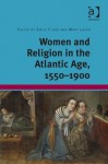 Women and Religion in the Atlantic Age, 1550-1900 - Mary Laven