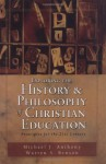 Exploring the History and Philosophy of Christian Education: Principles for the Twenty-First Century - Michael J. Anthony, Warren S. Benson