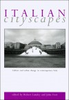 Italian Cityscapes: Culture and Urban Change in Italy from the 1950s to the Present - John Foot, Robert Lumley