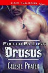 Fueled by Lust: Drusus (Siren Publishing Classic) - Celeste Prater
