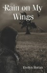 Rain on My Wings - Evelyn Horan