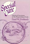 Special Care: Medical Decisions at the Beginning of Life - Fred M. Frohock