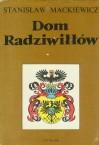 Dom Radziwiłłów - Stanisław Mackiewicz